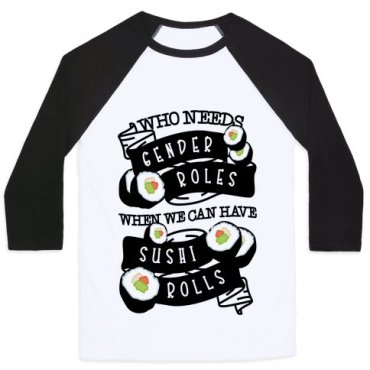 Who Needs Gender Roles When We Can Have Sushi Rolls Baseball Shirt
